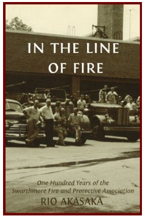 In the Line of Fire, a visual history of the Swarthmore Fire and Protective Association